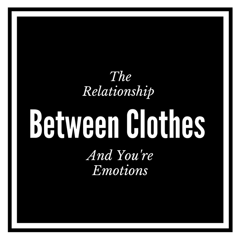 The Relationship Between Clothes And You're Emotions